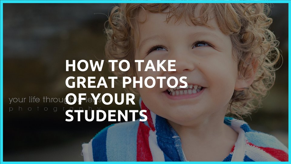 How to take great photographs of your students