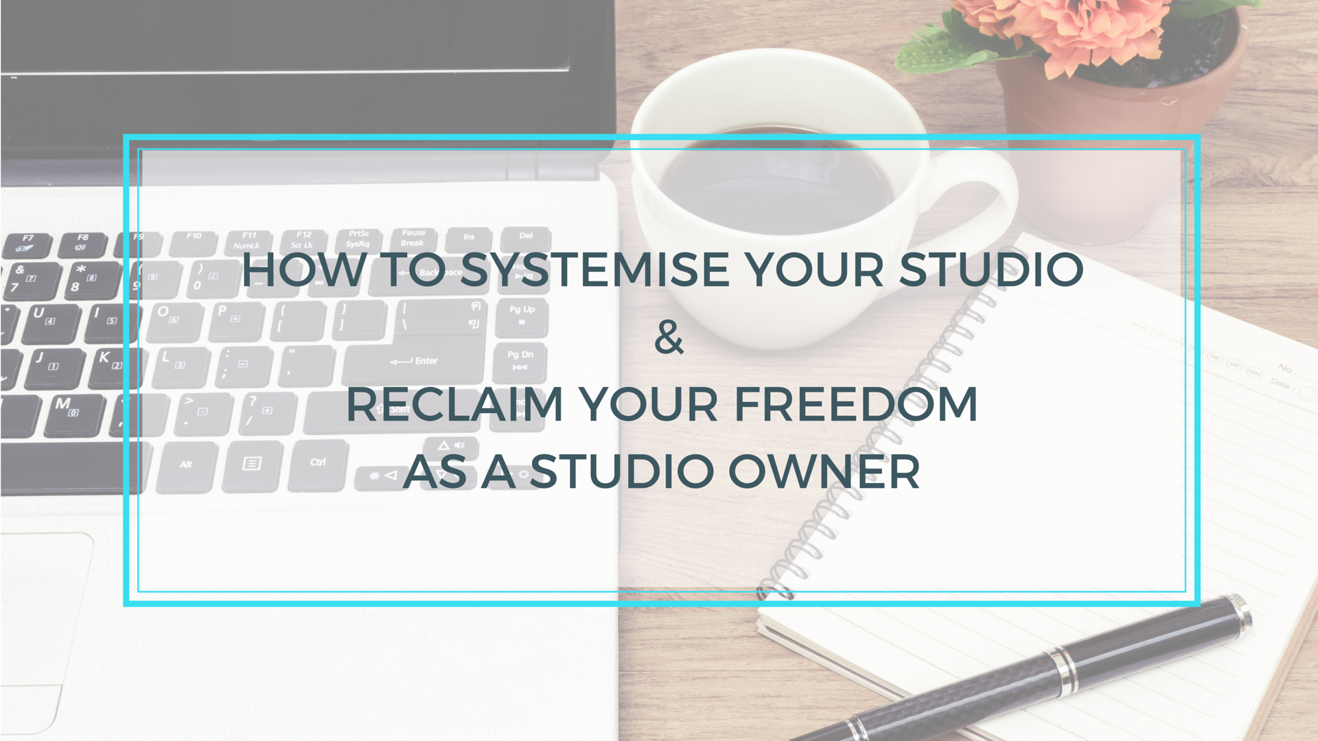 How to Systemise your Studio & Reclaim Your Freedom as a Studio Owner