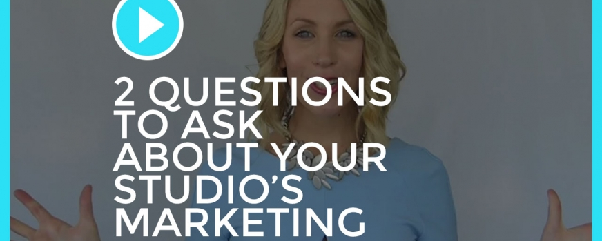 2 Questions to Ask About Your Studio's Marketing…