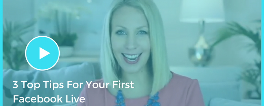 3 Top Tips For Your First Facebook Live