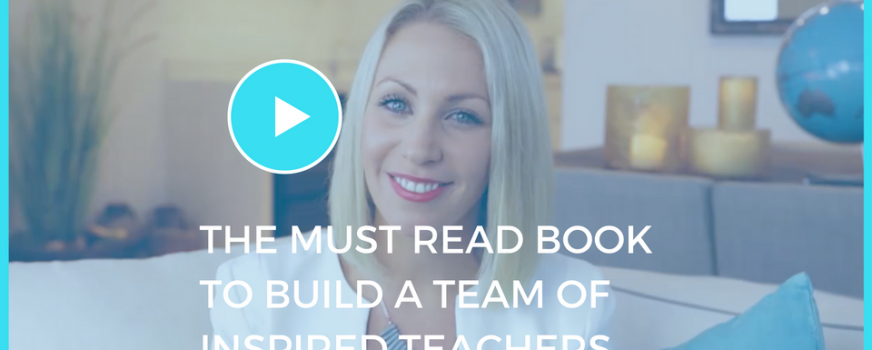 The Must Read Book To Build A Team of Inspired Teachers