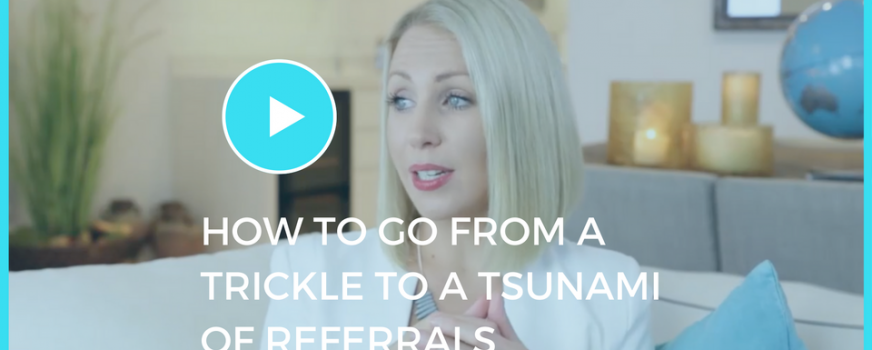 How To Grow From A Trickle To A Tsunami Of Referrals